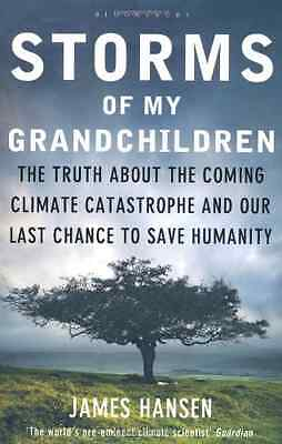 Storms of My Grandchildren: The Truth About the Coming  - Paperback NEW Hansen,