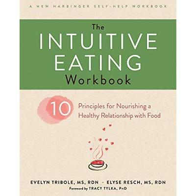 The Intuitive Eating Workbook:­Ten Principles for Nouri - Paperback NEW Tribole,