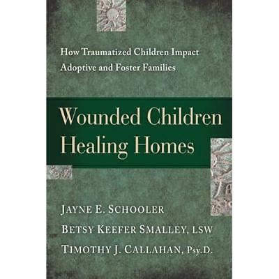 WOUNDED CHILDREN HEALING HOMES - Paperback NEW CALLAGHAN, SCHO 2010-09-01
