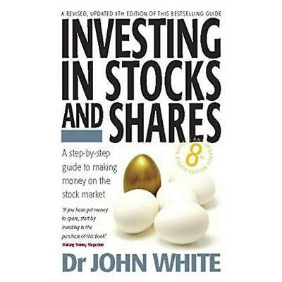 Investing in Stocks and Shares: A Step-by-step Guide to - Paperback NEW White, J