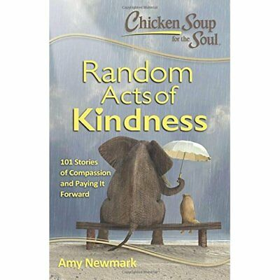 Chicken Soup for the Soul: Random Acts of Kindness: 101 - Paperback NEW Newmark,