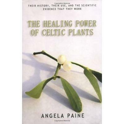 The Healing Power of Celtic Plants: Healing Herbs of th - Paperback NEW Paine, A