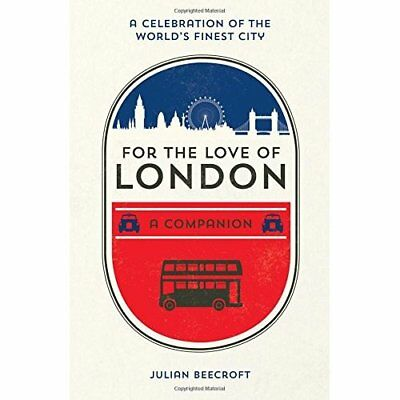 For the Love of London: A Companion - Hardcover NEW Beecroft, Julia
