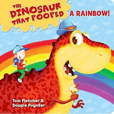 The Dinosaur That Pooped A Rainbow! - Board book NEW Tom Fletcher (A 05-May-16