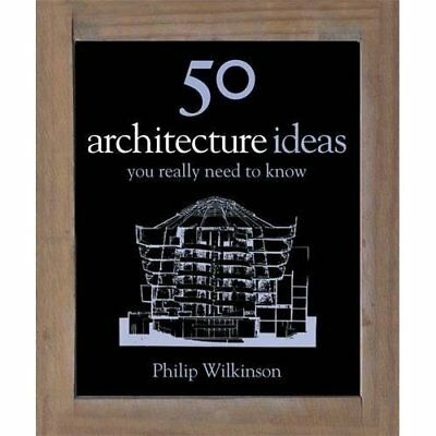 50 Architecture Ideas: You Really Need to Know - Hardcover NEW Wilkinson, Phil 2