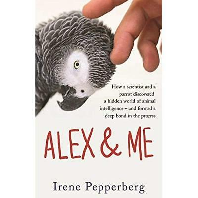 Alex and Me: How a Scientist and a Parrot Discovered a  - Paperback NEW Irene Pe