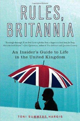 Rules, Britannia: An Insider's Guide to Life... by Hargis, Toni Summers Hardback