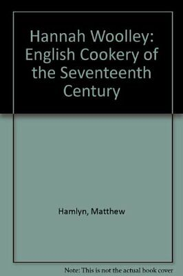 Hannah Woolley: English Cookery of the Seventeenth Century by Hamlyn, Matthew
