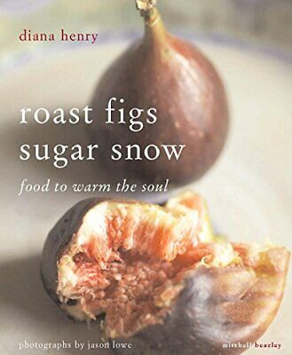 Roast Figs, Sugar Snow: Food to Warm the Soul by Henry, Diana Paperback Book The