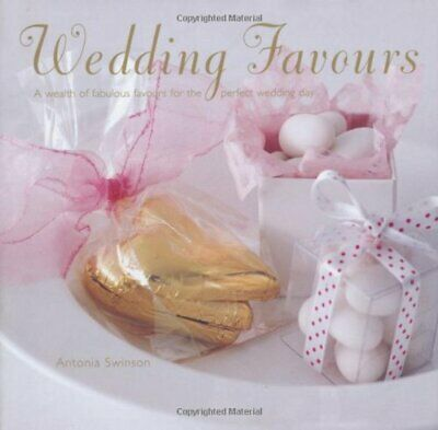 Wedding Favours: A wealth of wedding favours for the perf... by Swinson, Antonia