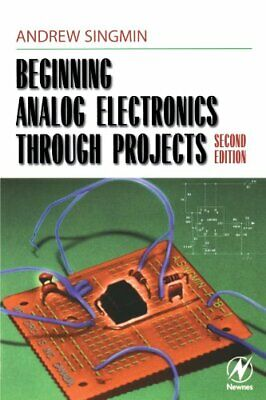 Beginning Analog Electronics Through Projects: S... by Singmin, Andrew Paperback