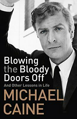 Blowing the Bloody Doors Off: And Other Lessons in Life by Caine, Michael Book