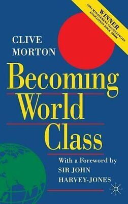 Becoming World Class by Morton, Clive Hardback Book The Cheap Fast Free Post