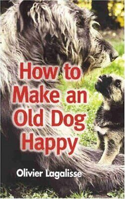 How to Make an Old Dog Happy by Lagalisse, Olivier Paperback Book The Cheap Fast