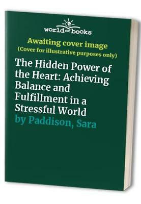 The Hidden Power of the Heart: Achieving Balance ... by Paddison, Sara Paperback