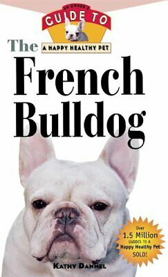 The French Bulldog: An Owner's Guide to a Happy Hea... by Dannel, Kathy Hardback