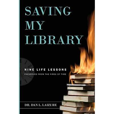 Saving My Library: Nine Life Lessons Preserved from the Fires of Time Laizure, D