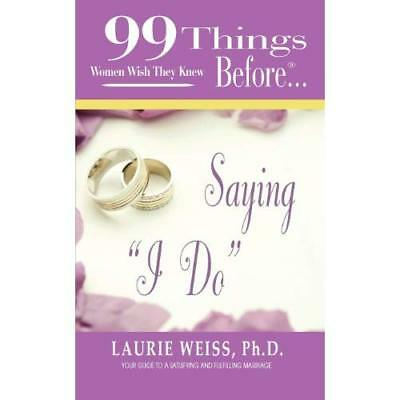 """99 Things Women Wish They Knew Before Saying """"I Do"""" Ph.D. Laurie Weiss"""