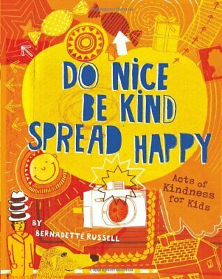 Do Nice, Be Kind, Spread Happy: Acts of Kindness for Ki... by Bernadette Russell