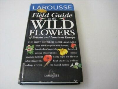 Wild Flowers of Britain and Europe (Larousse Field G... by Sutton, D.A. Hardback