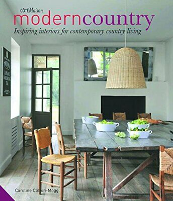 Modern Country: Inspiring Interiors for Contemporary ... by Clifton-Mogg, Caroli