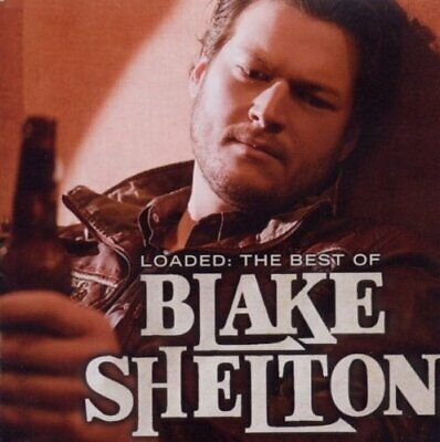 Blake Shelton - Loaded: The Best Of - Blake Shelton CD OYVG The Fast Free