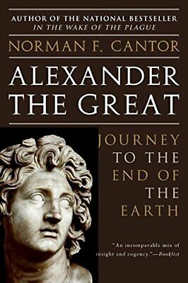 Alexander the Great: Journey to the End of the... by Cantor, Norman F. Paperback