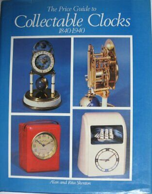 The Price Guide to Collectable Clocks, 1840-1940, Shenton, Alan & Shenton, Rita,