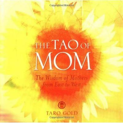 The Tao of Mom: The Wisdom of Mothers from East to West Taro Gold