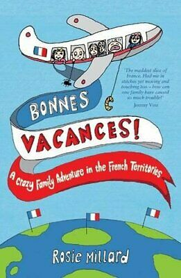 Bonnes Vacances: A Crazy Family Adventure in the ... by Millard, Rosie Paperback