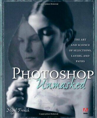 Adobe Photoshop Unmasked: The Art and Science of S... by French, Nigel Paperback