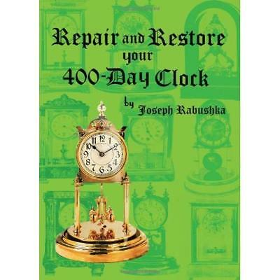 Repair and Restore Your 400-Day Clock - Hardcover NEW Rabushka, Josep 2010-03-29