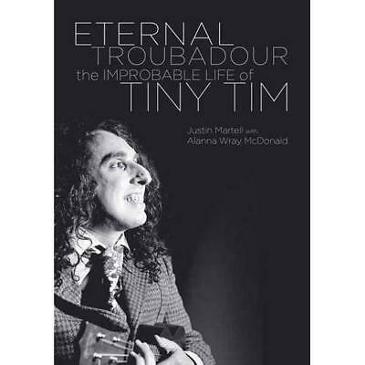 Eternal Troubadour: The Improbable Life of Tiny Tim - Paperback NEW Justin Marte