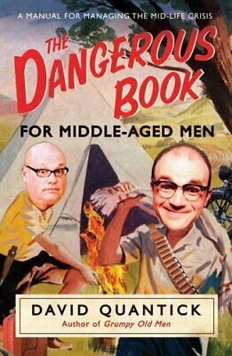 The Dangerous Book for Middle-Aged Men: A Manual... by Quantick, David Paperback