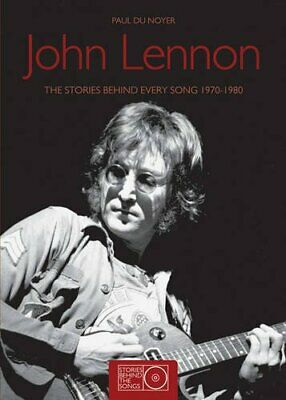 John Lennon: The Stories Behind Every Song 1970-1... by Du Noyer, Paul Paperback