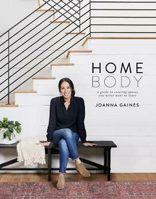 Homebody: A Guide to Creating Spaces You Never Want to Leave by Joanna Gaines Ha