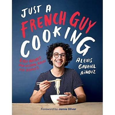 Just a French Guy Cooking - Hardback NEW Ainouz, Alexis  01/09/2018