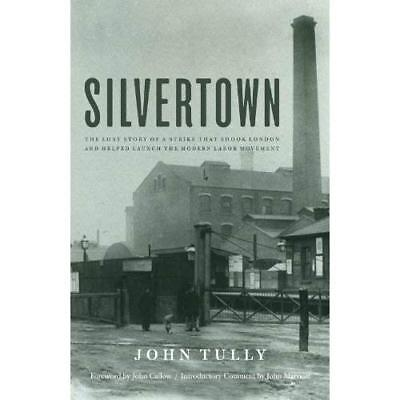 Silvertown: The Lost Story of a Strike That Shook Londo - Hardcover NEW John Tul