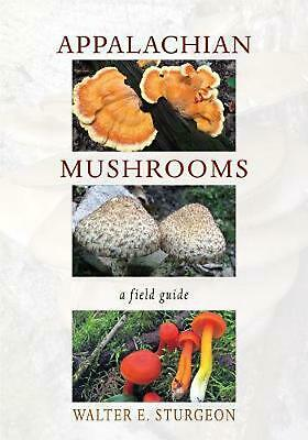 Appalachian Mushrooms: A Field Guide by Walter E. Sturgeon Paperback Book Free S
