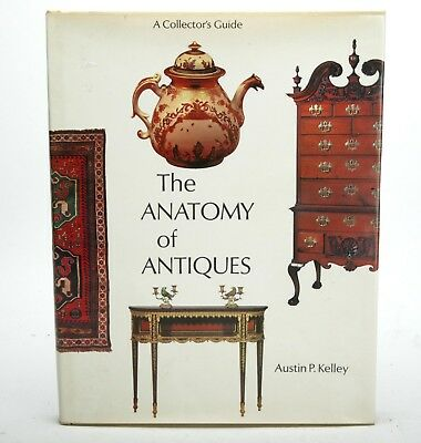 "A Collector's Guide ""The Anatomy Of Antiques"" By A.P. Kelley. 200pgs. Hard Cover"