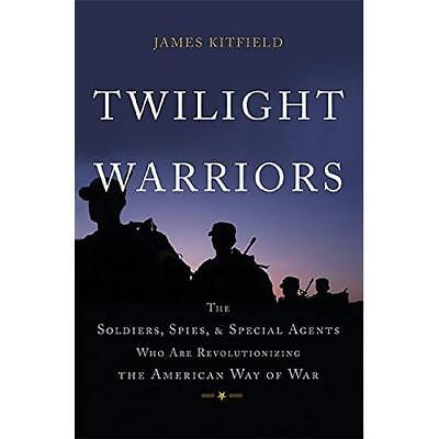 Twilight Warriors: The Soldiers, Spies, and Special Age - Hardcover NEW James Ki