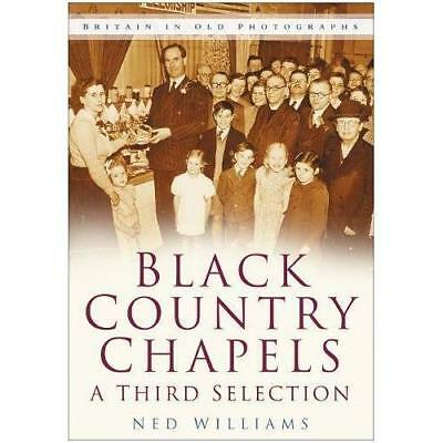 Black Country Chapels: A Third Selection: The Final Sel - Paperback NEW Williams
