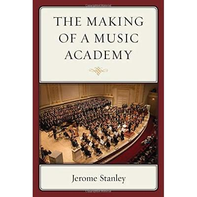 The Making of a Music Academy - Paperback NEW Jerome Stanley  2015-12-15