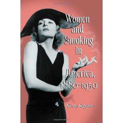 Women and Smoking in America, 1880-1950 - Paperback NEW Kerry Segrave 2005-04-30