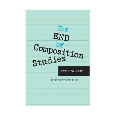 The End of Composition Studies : Improving Writing Inst - Hardcover NEW David Wi