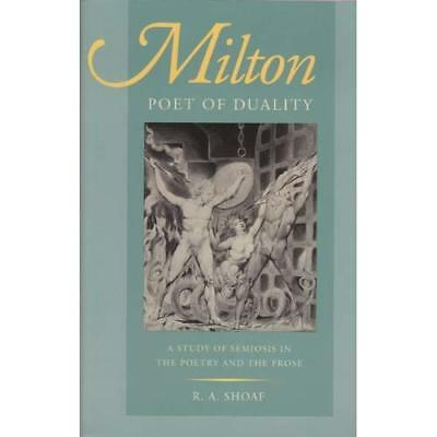 Milton, Poet of Duality: A Study of Semiosis in the Poe - Paperback NEW R. A. Sh