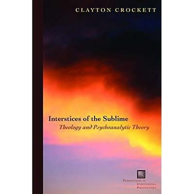 Interstices of the Sublime: Theology and Psychoanalytic - Paperback NEW Crockett