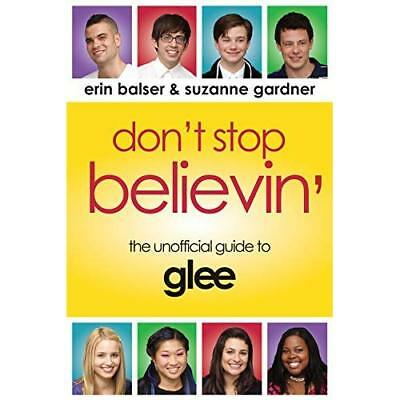 Dont Stop Believin: The Unofficial Guide to Glee - Paperback NEW Erin Balser 201