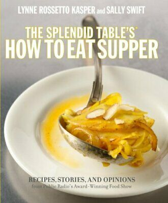 The Splendid Table's, How to Eat Supper: Recipes, Stories, an... by Swift, Sally