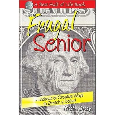 The Frugal Senior: Hundreds of Creative Ways to Stretch - Paperback NEW Gray, Ri